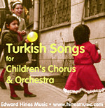 hurkish Songs for Children's Chorus and Orchestra